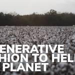 Regenerative Fashion to help the planet